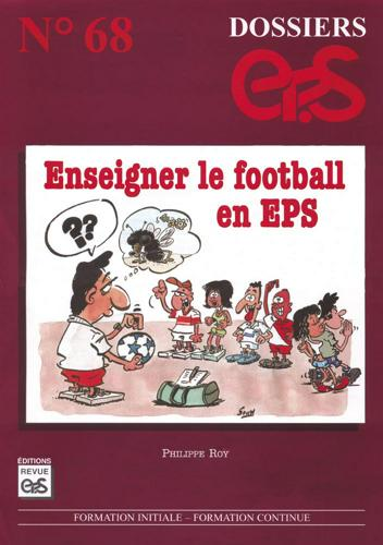 DOSSIER EPS N°68 - ENSEIGNER LE FOOTBALL EN EPS