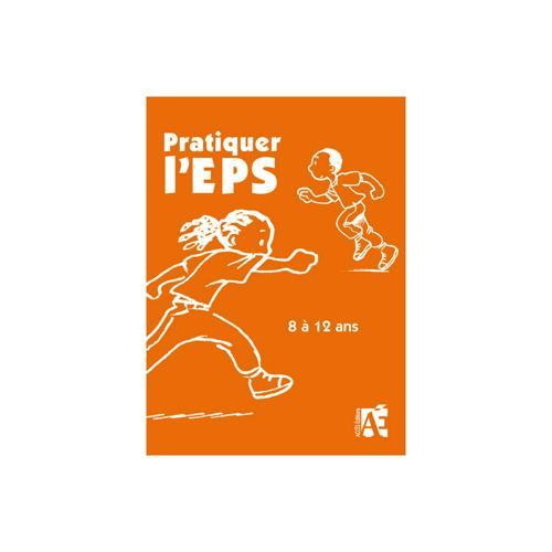PRATIQUER L'E.P.S. DE 8 A 12 ANS